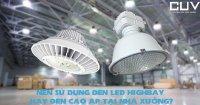 Nên sử dụng đèn Led Highbay hay đèn cao áp tại nhà xưởng?