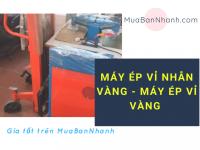 Máy ép vỉ vàng - Giá tốt, sản phẩm chất lượng trên MuaBanNhanh