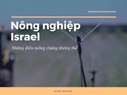 Làm nông nghiệp công nghệ cao kiểu Israel, những điều tưởng chừng không thể