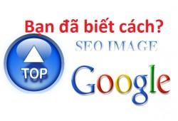 SEO bài lên top Google, SEO hình ảnh như thế nào cho hiệu quả?
