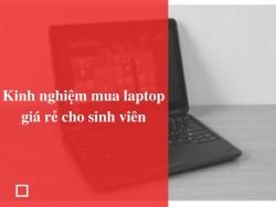 Kinh nghiệm mua laptop giá rẻ cho sinh viên