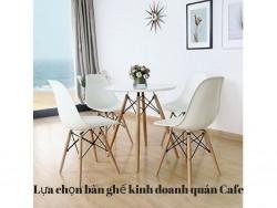 Lựa chọn bàn ghế kinh doanh quán Cafe