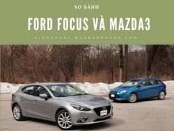 So sánh Ford Focus và Mazda3