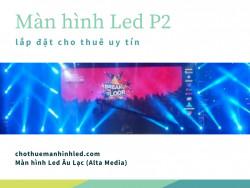 Giá màn hình Led P2 - Chuyên kinh doanh thi công màn hình Led sân khấu P2