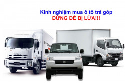 Kinh nghiệm mua xe tải trả góp bạn cần phải biết