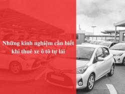 Những kinh nghiệm cần biết khi thuê xe ô tô tự lái