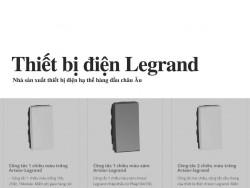 Thiết bị điện Legrand - từ hãng thiết bị điện Legrand - Nhà sản xuất thiết bị điện hạ thế hàng đầu châu Âu