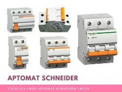 Cách lựa chọn Aptomat Schneider chuẩn