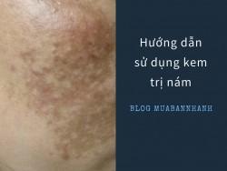 Hướng dẫn cách dùng kem trị nám tàn nhang an toàn nhất cho da