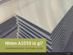 Nhôm A1050 là gì?