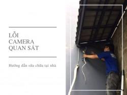 Các lỗi thường gặp của camera quan sát và hướng dẫn cách sửa chữa tại nhà