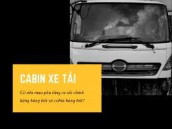 Có nên mua phụ tùng xe tải chính hãng hàng bãi và cabin hàng bãi?