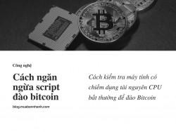 Cách kiểm tra máy tính có chiếm dụng tài nguyên CPU bất thường để đào Bitcoin