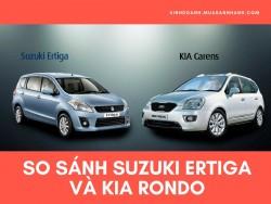 So sánh Suzuki Ertiga và Kia Rondo