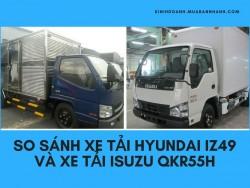 So sánh xe tải Hyundai IZ49 và xe tải Isuzu QKR55H