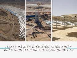 Israel đã biến điều kiện thiên nhiên khắc nghiệt, thiếu hụt tài nguyên của mình thành sức mạnh quốc gia như thế nào?