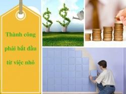 Nếu muốn thành công: đừng ngại làm việc nhỏ mà còn phải làm thật tốt!