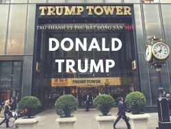 Ông trùm bất động sản Donald Trump đã làm giàu từ bất động sản như thế nào?