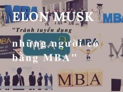 Tránh tuyển dụng những người có bằng MBA - Quan điểm của nhà sáng lập đại tài Elon Musk