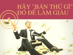 """Làm giàu không khó! Kết quả nghiên cứu cho thấy những người giàu có đều bán """"thứ gì đó"""""""