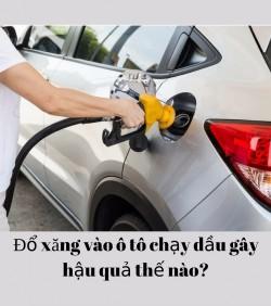 Đổ xăng vào ô tô chạy dầu gây hậu quả thế nào?