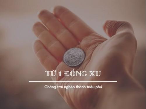 Chuyện chàng trai nghèo và một đồng xu: Ai hiểu được câu chuyện nhất định sẽ thành công!, 78919, Trương Võ Tuấn Mbn, Blog MuaBanNhanh, 24/10/2018 10:24:20