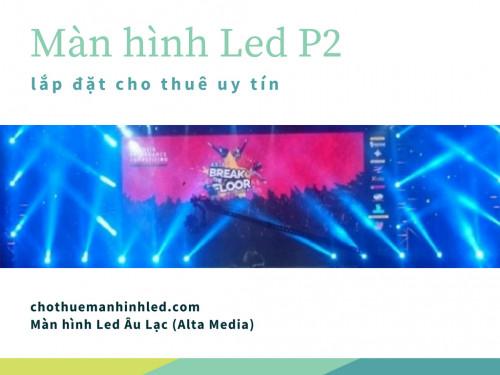 Giá màn hình Led P2 - Chuyên kinh doanh thi công màn hình Led sân khấu P2, 83714, Màn Hình Led Âu Lạc, Blog MuaBanNhanh, 01/08/2018 15:35:24