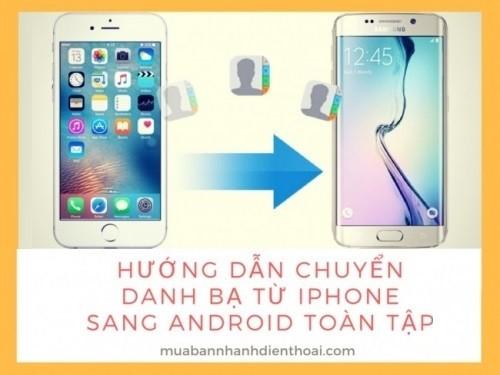 Hướng dẫn chuyển danh bạ từ iPhone sang Android toàn tập, 75011, Đồ Dùng Tiện Ích, Đồ Chơi Hàng Độc Lạ, Blog MuaBanNhanh, 28/11/2017 16:34:21