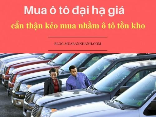 Mua ô tô đại hạ giá cần cẩn thận kẻo mua nhầm ô tô tồn kho, 75448, Uyên Vũ, Blog MuaBanNhanh, 28/11/2017 16:10:23