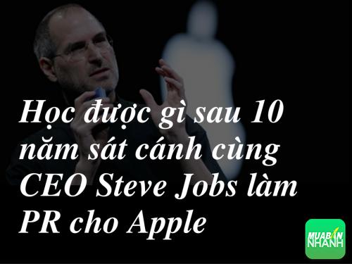 Học được gì sau 10 năm sát cánh cùng CEO Steve Jobs làm PR cho Apple, 78195, Huyền Nguyễn, Blog MuaBanNhanh, 28/12/2017 12:21:17