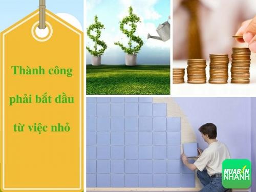 Nếu muốn thành công: đừng ngại làm việc nhỏ mà còn phải làm thật tốt!, 78177, Huyền Nguyễn, Blog MuaBanNhanh, 28/12/2017 12:21:01
