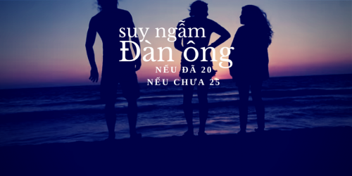 Đàn ông - nếu đã 20, nếu chưa 25, 32915, Bich Van, Blog MuaBanNhanh, 13/04/2015 11:10:33