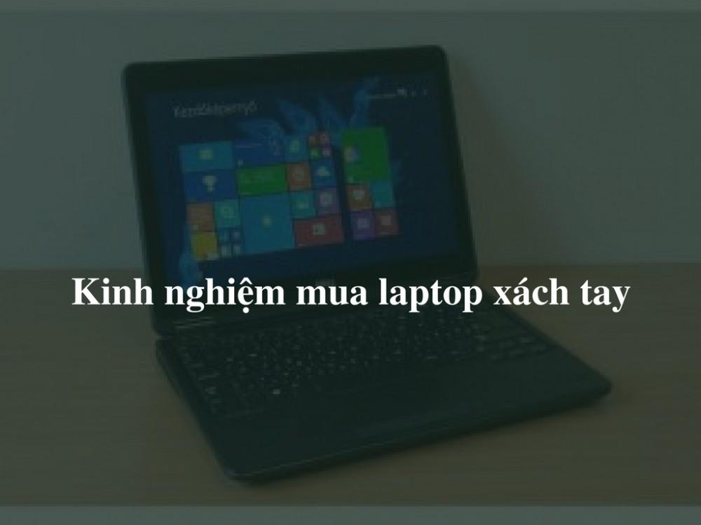 Kinh nghiệm mua laptop xách tay