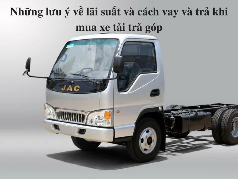 Những lưu ý về lãi suất và cách vay và trả khi mua xe tải trả góp