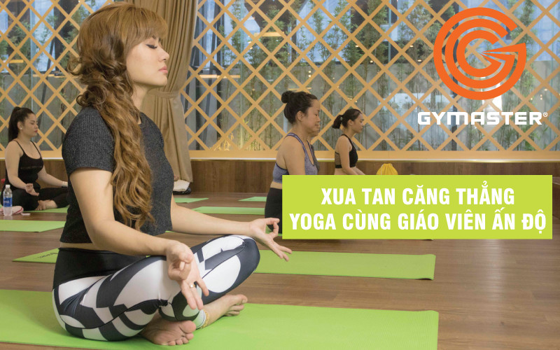 Tham gia lớp Yoga Ấn Độ tại Gymaster cùng Á Hậu doanh nhân Lương Nhã Hiền
