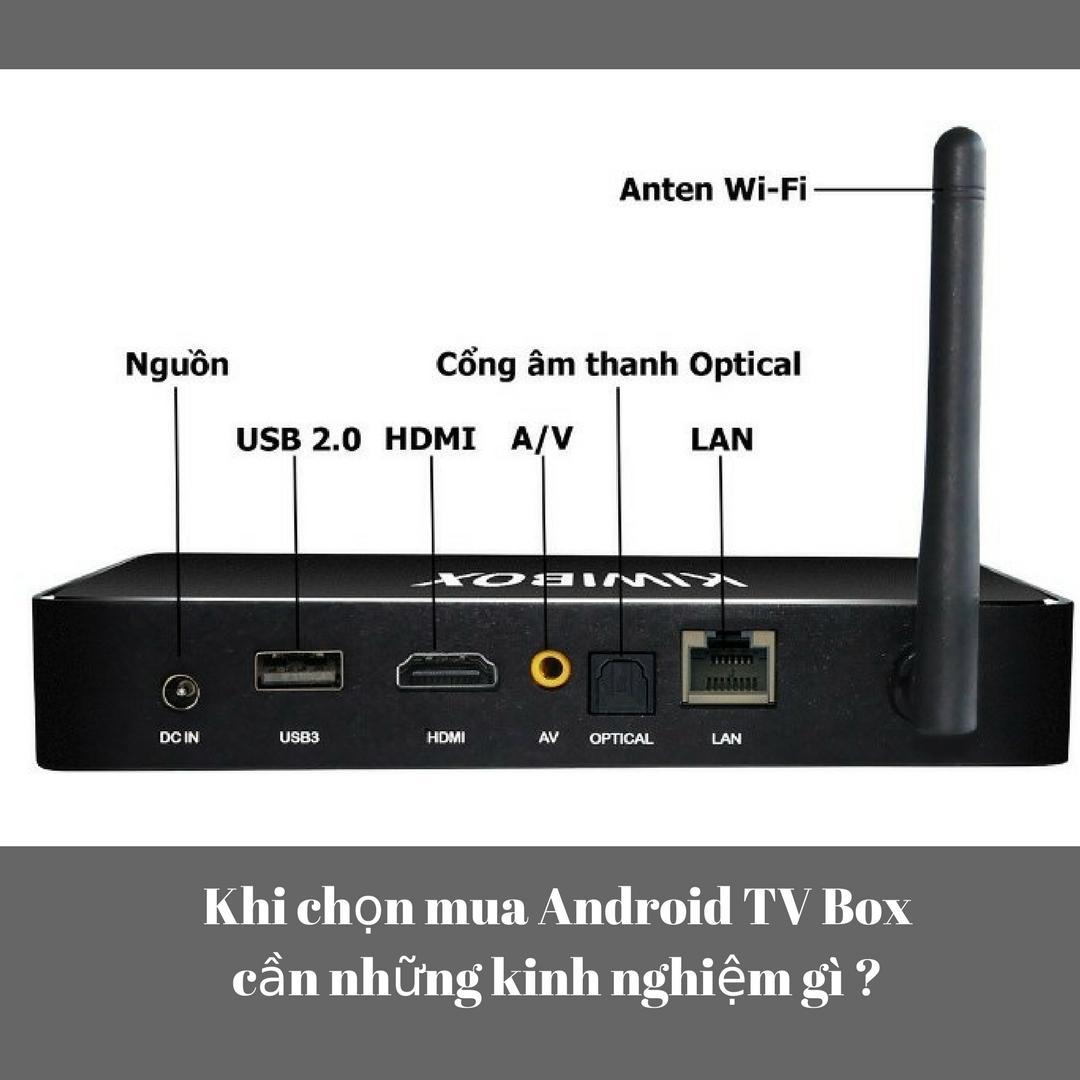 Khi chọn mua Android TV Box cần những kinh nghiệm gì ?