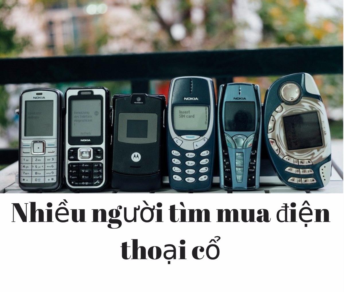 Cuộc sống ngày càng phát triển,nhiều người lại thích tìm mua điện thoại cổ