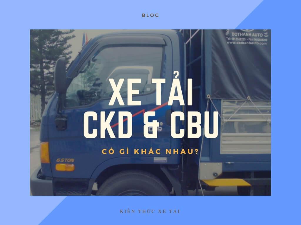 Xe tải loại hình CKD và CBU có nghĩa là gì?