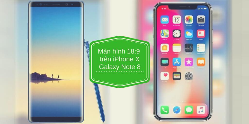 iPhone X và Galaxy Note 8 sở hữu màn hình 18:9