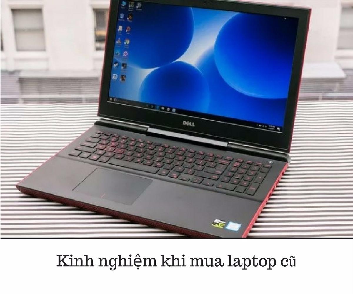 Những kinh nghiệm đáng lưu ý khi quyết định mua laptop cũ